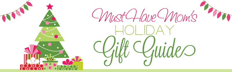 Must Have Mom's 2013 Holiday Gift Guide
