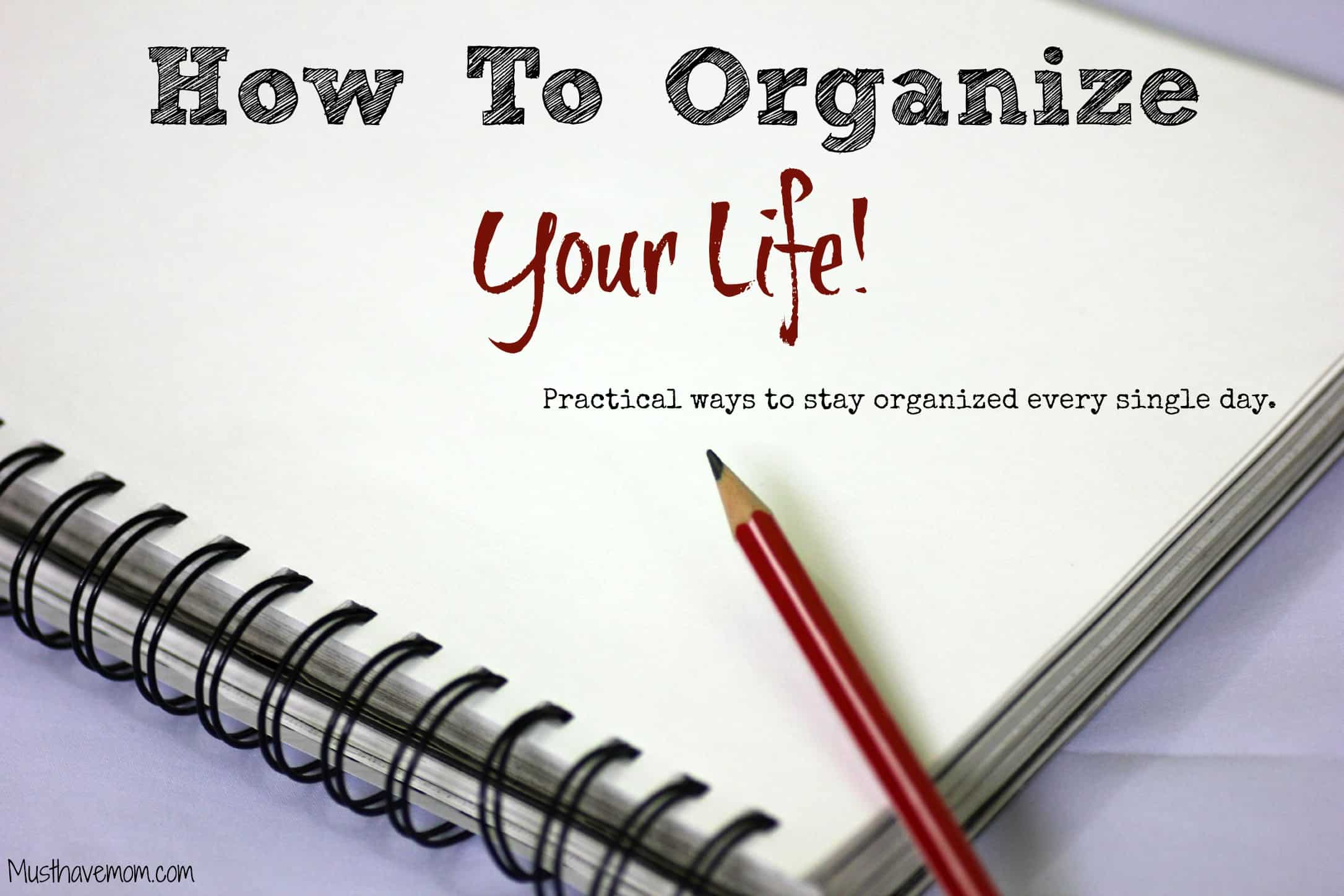 How To Organize Your Life! Practical Ways To Stay Organized Every Single Day.