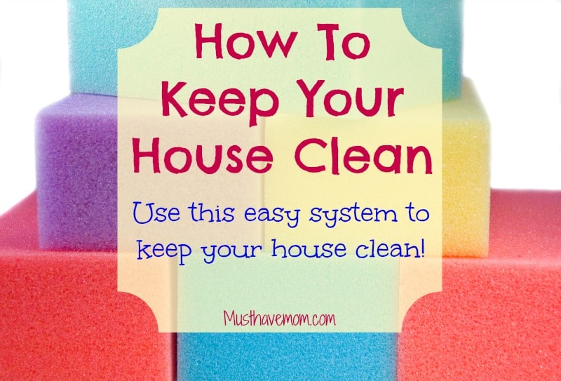 How to keep your house clean Easy system with free printable -Musthavemom.com