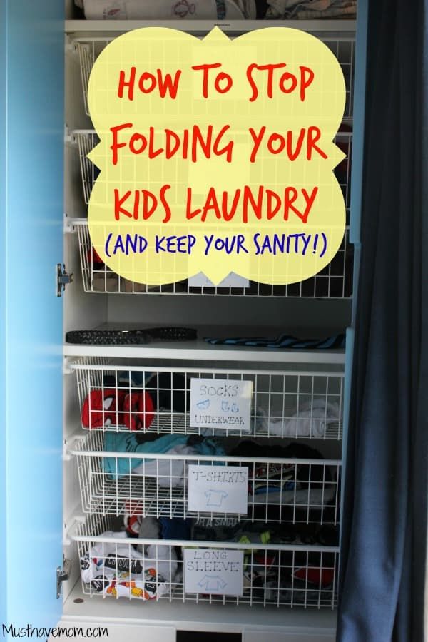 How to stop folding your kids laundry (and keep your sanity!) -Musthavemom.com