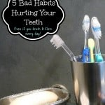 5 Bad Habits Hurting Your Teeth: Even If You Brush & Floss Every Day!
