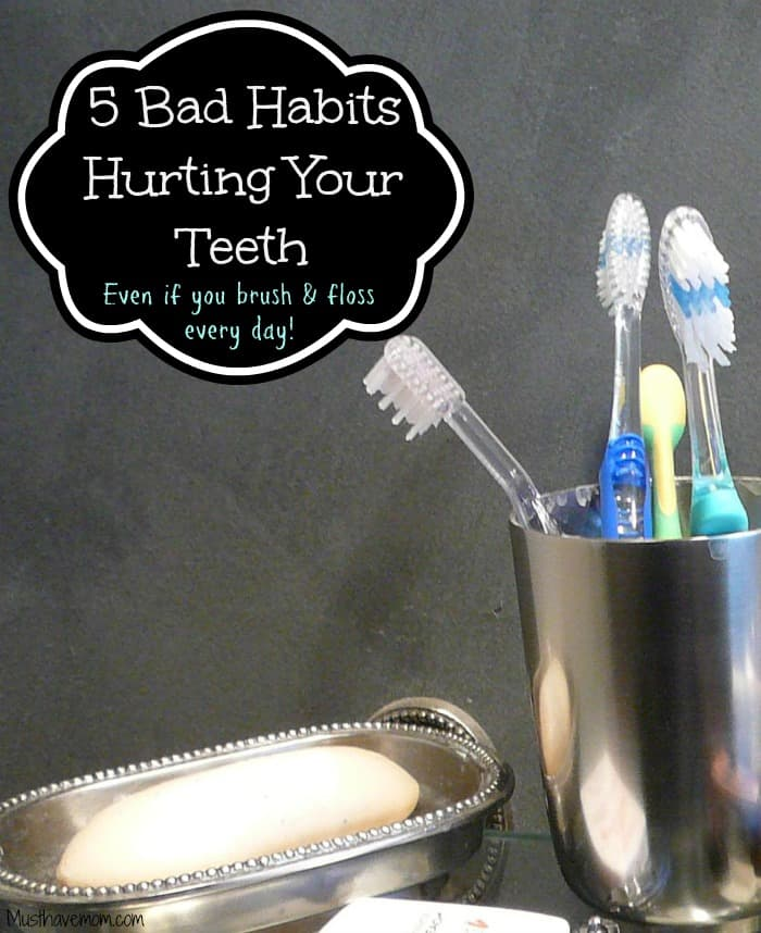 5 Bad Habits Hurting Your Teeth -Even if you brush and floss every day! -Musthavemom.com