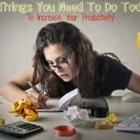 5 Things You Need To Do Today To Increase Your Productivity!
