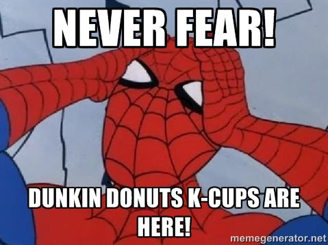 Never Fear! Dunkin Donuts K-Cups are here!