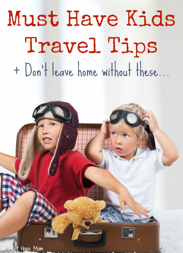 Must Have Kids Travel Tips + Don't leave home without these...