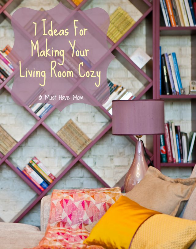 7 Ideas for Making Your Living Room Cozy