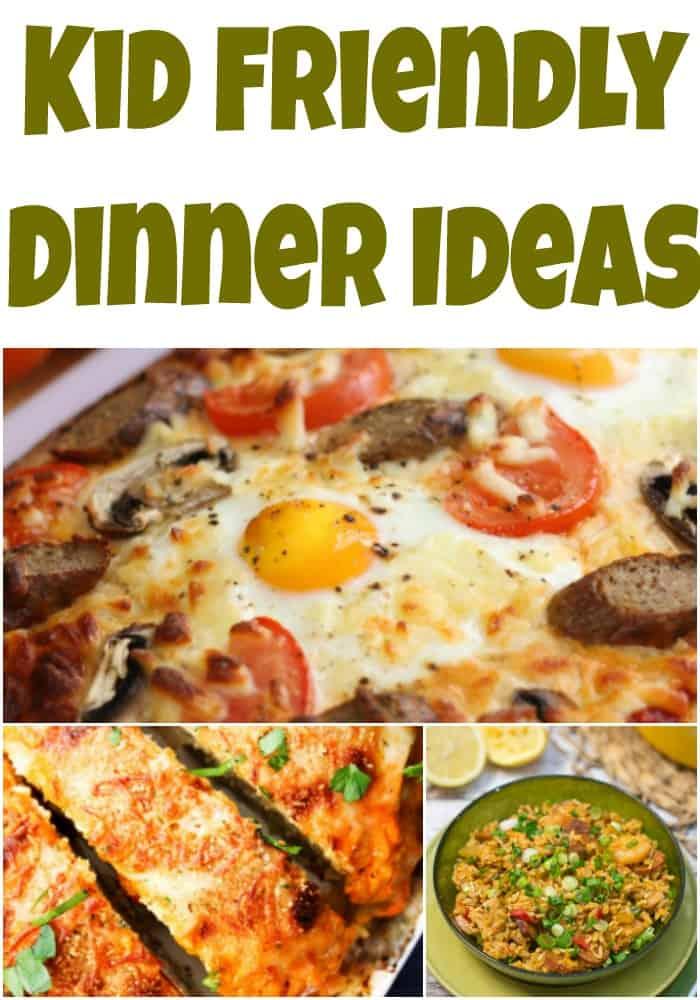 Kid Friendly Dinner Ideas