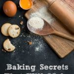 Baking Secrets That Will Make You a Pro in the Kitchen