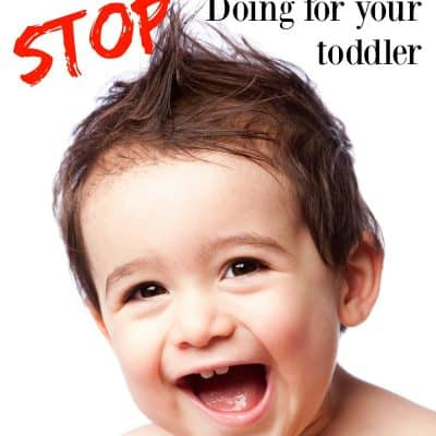 5 Things You Should STOP Doing for Your Toddler