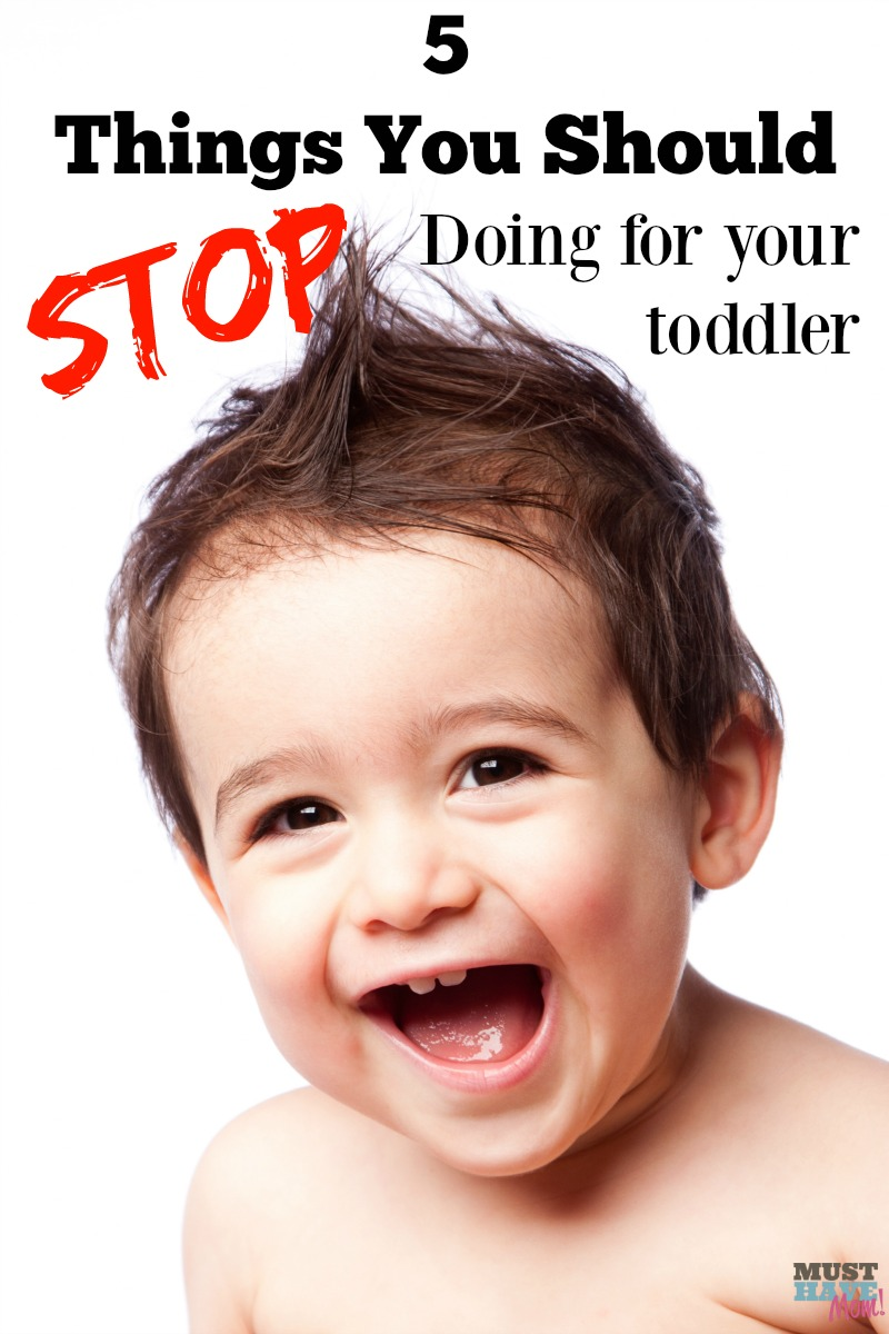 5 Things you should STOP doing for your toddler. Making the transition from baby to toddler. Read this now!