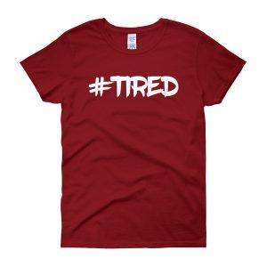 #Tired – Women's Tee